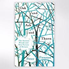 Oak and Ash and Thorn book. Pete Fiennes