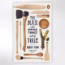 The Man Who Made Things Out of Trees book by Robert Penn.