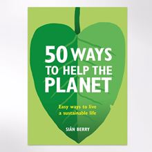 50 Ways to Help the Planet: A friendly guide to living a more sustainable life