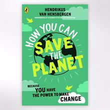 How you can save the planet book for teens and pre teens by Henickus van Hensbergen CEO of the youth conservation charity Action for Conservation